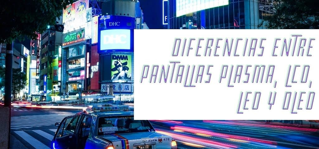 Diferencias entre Pantallas Plasma, LCD, LED y OLED
