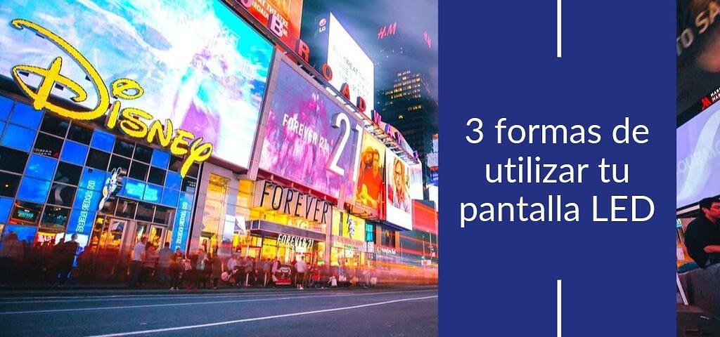 3 formas de utilizar tu pantalla LED